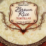 Trader Joe's Brown Rice Tortillas